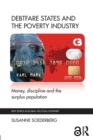 Image for Debtfare states and the poverty industry  : money, discipline and the surplus population