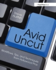 Image for Avid uncut  : workflows, tips, and techniques from Hollywood pros