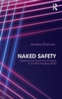 Image for Naked safety  : exploring the dynamics of safety in a fast-changing world