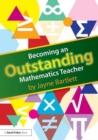 Image for Becoming an outstanding mathematics teacher