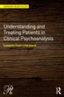 Image for Understanding and treating patients in clinical psychoanalysis  : lessons from literature