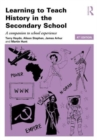 Image for Learning to teach history in the secondary school  : a companion to school experience