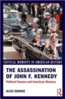Image for The assassination of John F. Kennedy  : political trauma and American memory