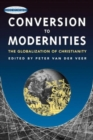 Image for Conversion to modernities  : the globalization of Christianity