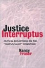 Image for Justice interruptus  : rethinking key concepts of a post-socialist age