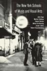 Image for The New York schools of music and the visual arts  : John Cage, Willen de Kooning, Morton Feldman, Jasper Johns, Edgard Varáese, Robert Rauschenberg