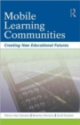 Image for Mobile learning communities  : creating new educational futures