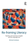 Image for Re-framing literacy  : teaching and learning in English and the language arts