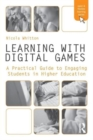 Image for Learning with digital games  : a practical guide to engaging students in higher education