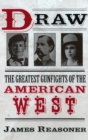 Image for Draw  : the greatest gunfights of the American West
