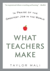 Image for What teachers make  : in praise of the greatest job in the world