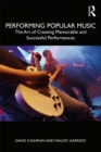 Image for Performing popular music: the art of creating memorable and successful performances