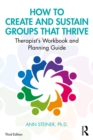 Image for How to Create and Sustain Groups that Thrive: A Therapist's Workbook and Planning Guide