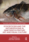 Image for Ecocriticism and the Anthropocene in Nineteenth Century Art and Visual Culture