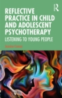 Image for Reflective Practice in Child and Adolescent Psychotherapy: Listening to Young People