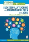 Image for Successfully teaching and managing children with ADHD: a resource for sencos and teachers