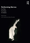 Image for Performing Nerves: Four Plays Four Essays On Hysteria