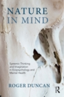 Image for Nature in mind: systemic thinking and imagination in ecopsychology and mental health
