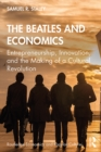 Image for The Beatles and Economics: Entrepeneurship, Innovation, and the Making of a Cultural Revolution