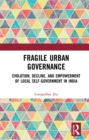 Image for Fragile urban governance: evolution, decline, and empowerment of local self-government in India