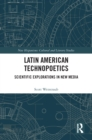Image for Latin American technopoetics: scientific explorations in new media