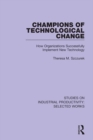 Image for Champions of technological change: how organizations successfully implement new technology : 7