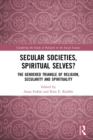 Image for Secular Societies, Spiritual Selves?: The Gendered Triangle of Religion, Secularity and Spirituality