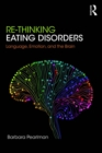 Image for Re-thinking eating disorders: language, emotion, and the brain