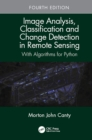 Image for Image Analysis, Classification and Change Detection in Remote Sensing: With Algorithms for Python, Fourth Edition