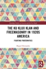 Image for The Ku Klux Klan and Freemasonry in 1920s America: fighting fraternities