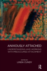 Image for Anxiously Attached: Understanding and Working with Preoccupied Attachment