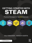 Image for Getting started with STEAM: practical strategies for the K-8 classroom