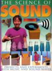 Image for The science of sound  : projects and experiments with music and sound waves