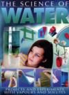 Image for The science of water  : projects and experiments with vapours and solutes