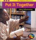 Image for Put it together  : using information