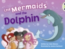 Image for The The Mermaids and the Dolphin : Bug Club Blue (KS1) A/1B The Mermaids and the Dolphin 6-pack Blue (KS1) A/1B