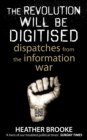 Image for The revolution will be digitised  : dispatches from the information war