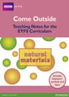 Image for Come Outside Natural Materials : Teaching Notes for the EYFS Curriculum