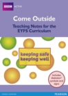 Image for Come Outside Keeping Safe, Keeping Well : Teaching notes for the EYFS Curriculum