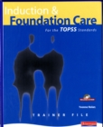 Image for Induction and Foundation Care for the TOPSS Standards : Trainer Resource File