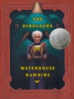 Image for The dinosaurs of Waterhouse Hawkins  : an illuminating story of Mr. Waterhouse Hawkins, artist and lecturer
