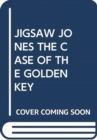 Image for JIGSAW JONES THE CASE OF THE GOLDEN KEY