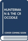 Image for HUNTERMAN & THE CROCODILE