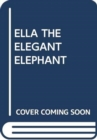 Image for ELLA THE ELEGANT ELEPHANT