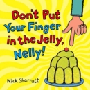 Image for Don't put your finger in the jelly, Nelly!