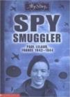 Image for Spy smuggler  : Paul Lelaud, France, 1942-1944