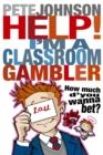 Image for Help! I'm a classroom gambler