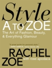 Image for Style A to Zoe  : the art of fashion, beauty, & everything glamour