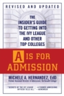 Image for A is for admission  : the insider's guide to getting into the Ivy League and other top colleges