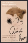 Image for The quiet room  : a journey out of the torment of madness